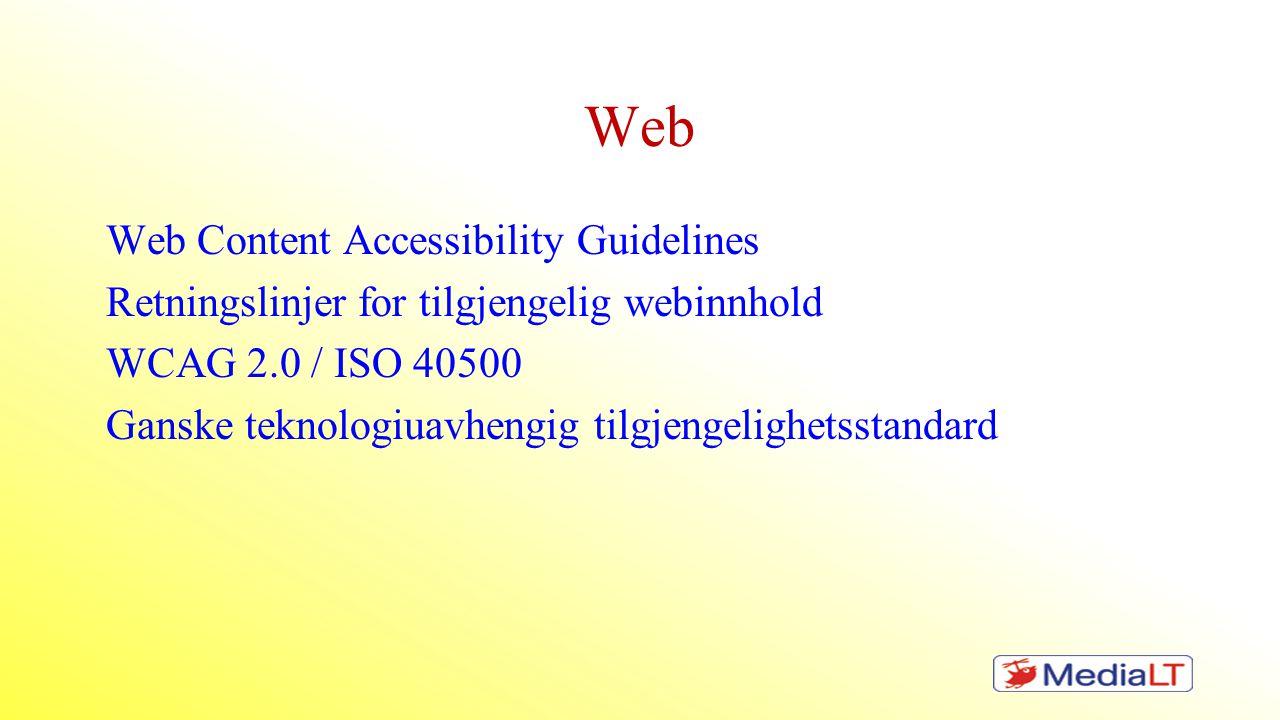 Web Web Content Accessibility Guidelines Retningslinjer for tilgjengelig webinnhold WCAG 2.0 / ISO 40500 Ganske teknologiuavhengig tilgjengelighetssta