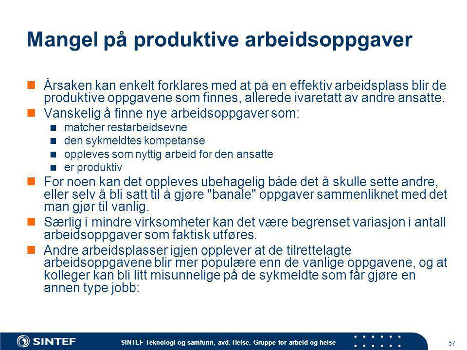 SINTEF Teknologi og samfunn, avd. Helse, Gruppe for arbeid og helse Mangel på produktive arbeidsoppgaver  Årsaken kan enkelt forklares med at på en e