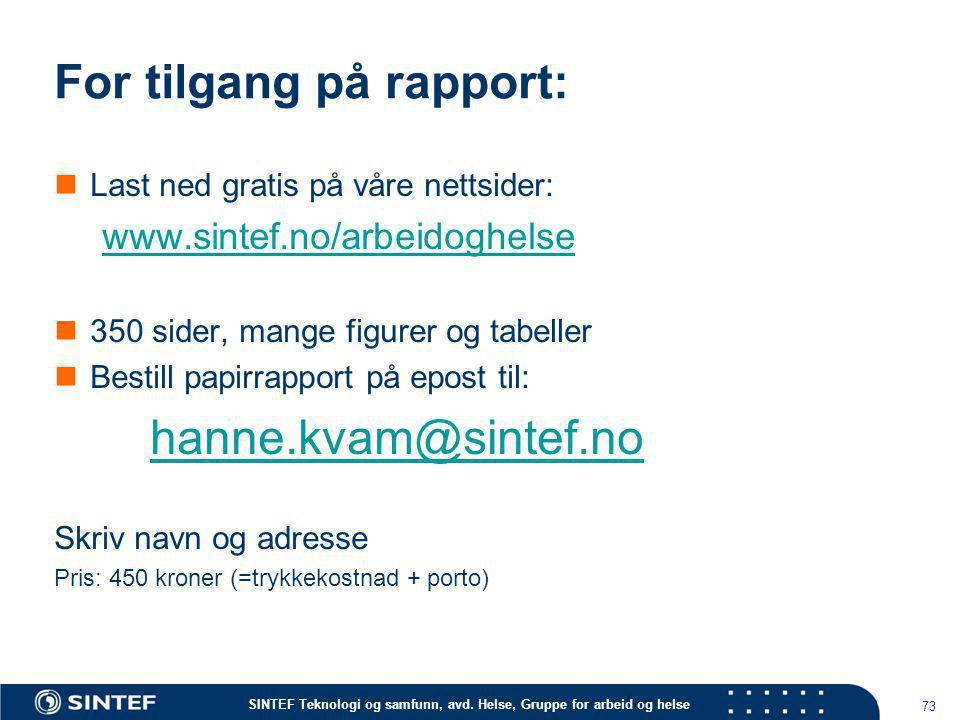 SINTEF Teknologi og samfunn, avd. Helse, Gruppe for arbeid og helse For tilgang på rapport:  Last ned gratis på våre nettsider: www.sintef.no/arbeido