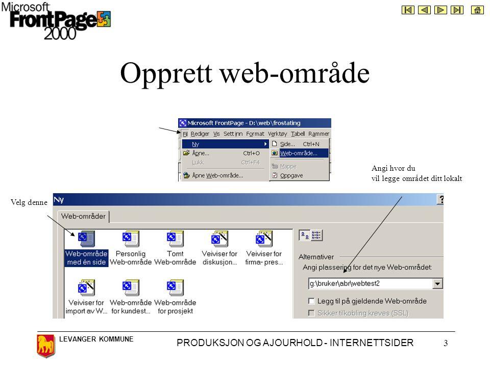 LEVANGER KOMMUNE PRODUKSJON OG AJOURHOLD - INTERNETTSIDER3 Opprett web-område Angi hvor du vil legge området ditt lokalt Velg denne