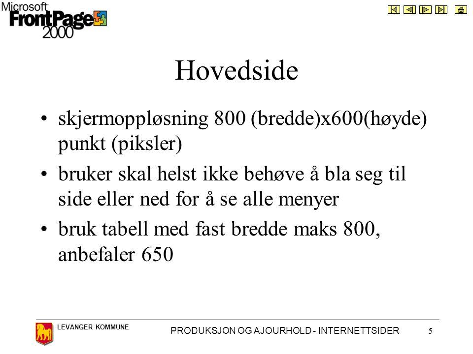 LEVANGER KOMMUNE PRODUKSJON OG AJOURHOLD - INTERNETTSIDER5 Hovedside •skjermoppløsning 800 (bredde)x600(høyde) punkt (piksler) •bruker skal helst ikke