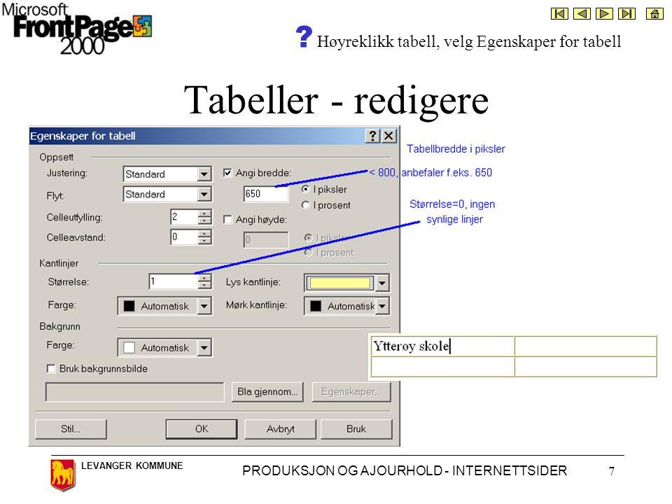 LEVANGER KOMMUNE PRODUKSJON OG AJOURHOLD - INTERNETTSIDER7 Tabeller - redigere ? Høyreklikk tabell, velg Egenskaper for tabell