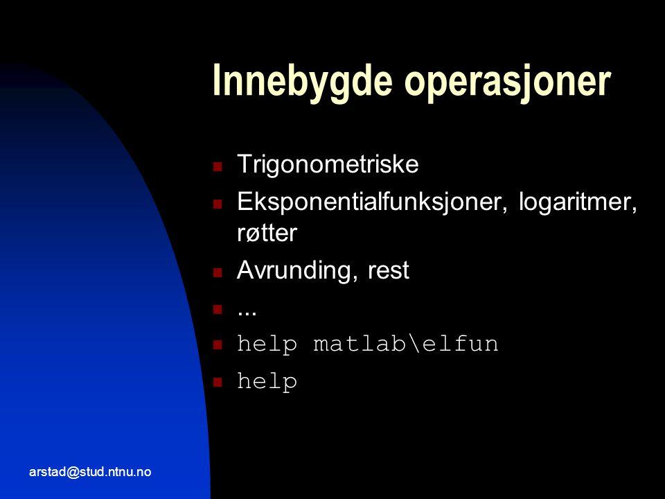 arstad@stud.ntnu.no Innebygde operasjoner  Trigonometriske  Eksponentialfunksjoner, logaritmer, røtter  Avrunding, rest ...