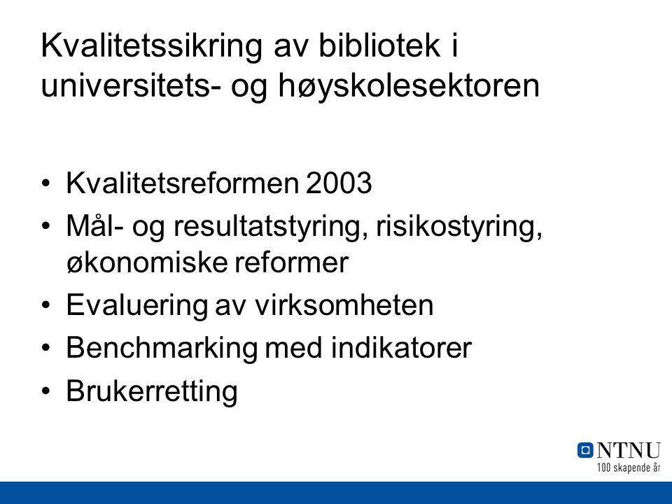 Kvalitetssikring av bibliotek i universitets- og høyskolesektoren •Kvalitetsreformen 2003 •Mål- og resultatstyring, risikostyring, økonomiske reformer