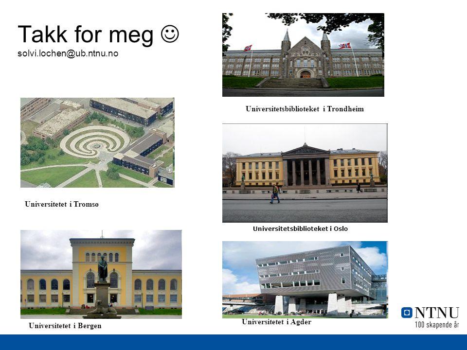 Universitetsbiblioteket i Oslo Takk for meg  solvi.lochen@ub.ntnu.no Universitetet i Tromsø Universitetet i Agder Universitetet i Bergen Universitets