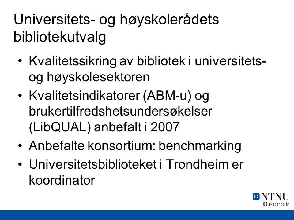 Universitets- og høyskolerådets bibliotekutvalg •Kvalitetssikring av bibliotek i universitets- og høyskolesektoren •Kvalitetsindikatorer (ABM-u) og brukertilfredshetsundersøkelser (LibQUAL) anbefalt i 2007 •Anbefalte konsortium: benchmarking •Universitetsbiblioteket i Trondheim er koordinator
