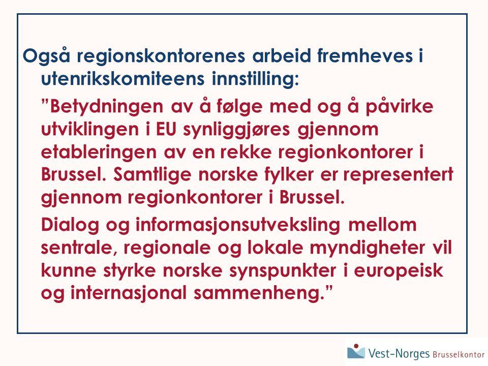 Også regionskontorenes arbeid fremheves i utenrikskomiteens innstilling: Betydningen av å følge med og å påvirke utviklingen i EU synliggjøres gjennom etableringen av en rekke regionkontorer i Brussel.
