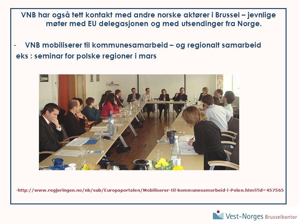 VNB har også tett kontakt med andre norske aktører i Brussel – jevnlige møter med EU delegasjonen og med utsendinger fra Norge.