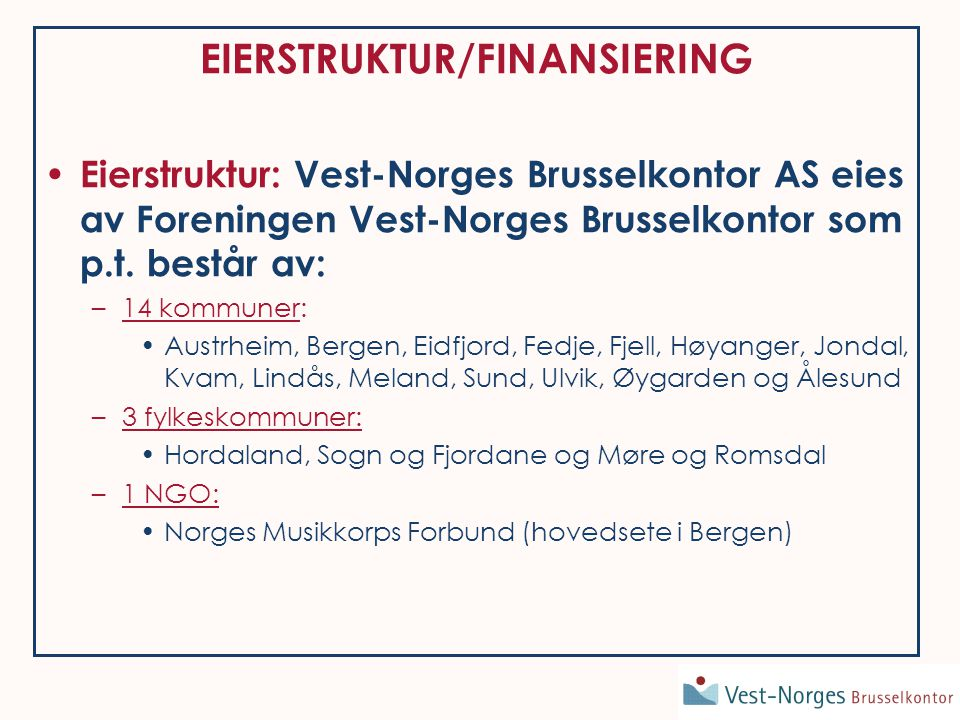 Finansiering Det er lagt til grunn at serviceavgiften som er på kr 4 pr innbygger for kommuner, kr 2 pr innbygger for fylkeskommuner og konkret vurdering for andre skal være den eneste finansieringskilden for VNB.