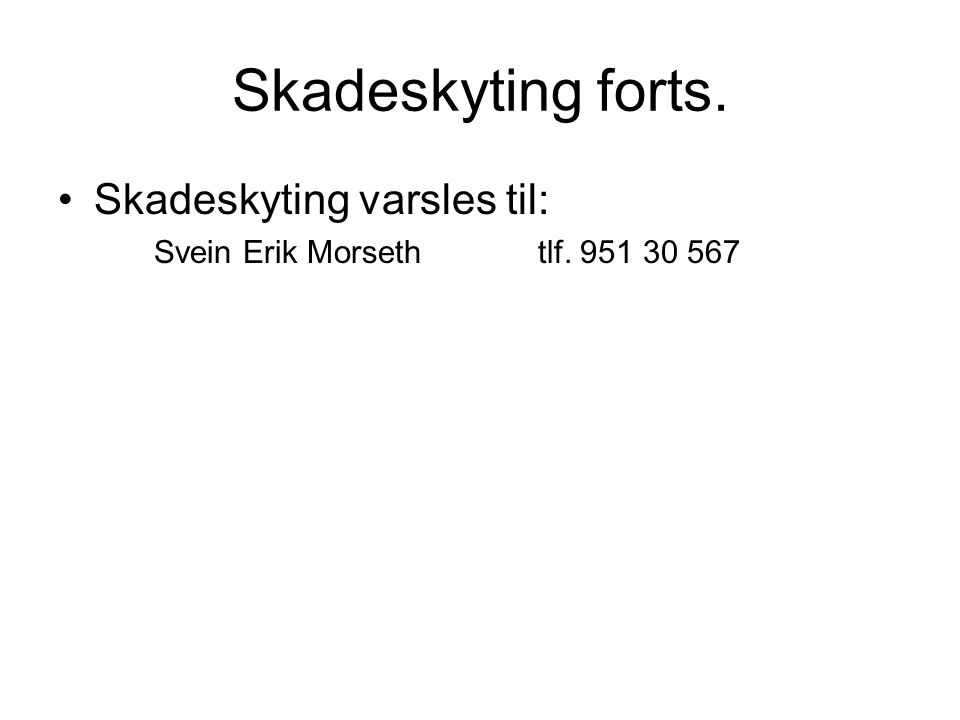 Skadeskyting forts. •Skadeskyting varsles til: Svein Erik Morsethtlf. 951 30 567