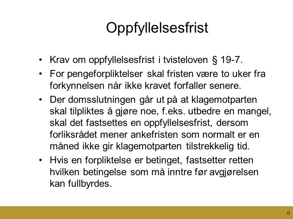 Oppfyllelsesfrist •Krav om oppfyllelsesfrist i tvisteloven § 19-7. •For pengeforpliktelser skal fristen være to uker fra forkynnelsen når ikke kravet