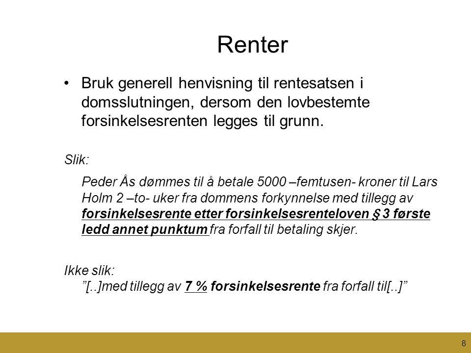 Renter •Bruk generell henvisning til rentesatsen i domsslutningen, dersom den lovbestemte forsinkelsesrenten legges til grunn. Slik: Peder Ås dømmes t