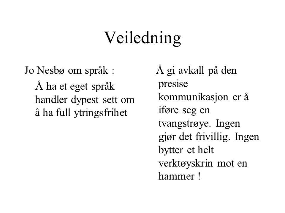 Veiledning Jo Nesbø om språk : Å ha et eget språk handler dypest sett om å ha full ytringsfrihet Å gi avkall på den presise kommunikasjon er å iføre s