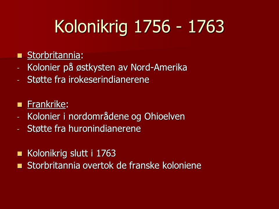 Kolonikrig 1756 - 1763  Storbritannia: - Kolonier på østkysten av Nord-Amerika - Støtte fra irokeserindianerene  Frankrike: - Kolonier i nordområden