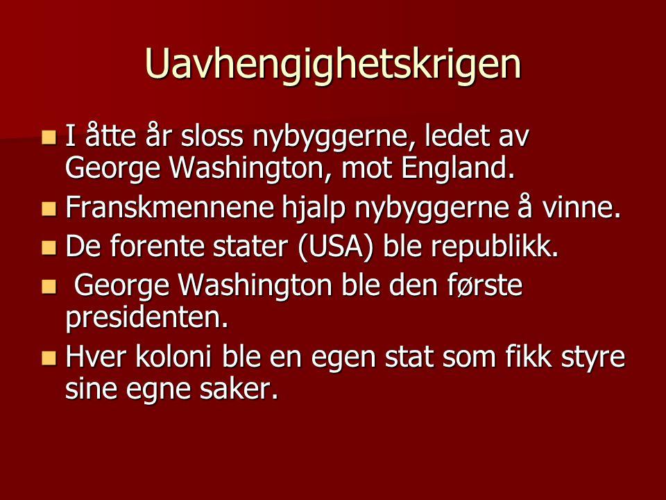 Uavhengighetskrigen  I åtte år sloss nybyggerne, ledet av George Washington, mot England.  Franskmennene hjalp nybyggerne å vinne.  De forente stat