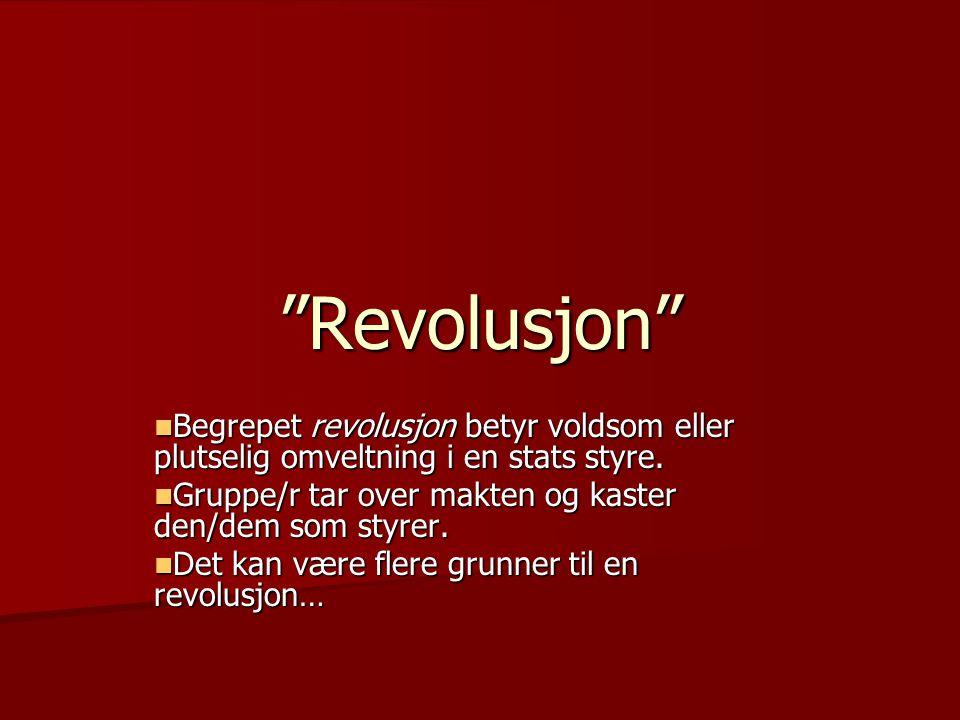 """""""Revolusjon""""  Begrepet revolusjon betyr voldsom eller plutselig omveltning i en stats styre.  Gruppe/r tar over makten og kaster den/dem som styrer."""