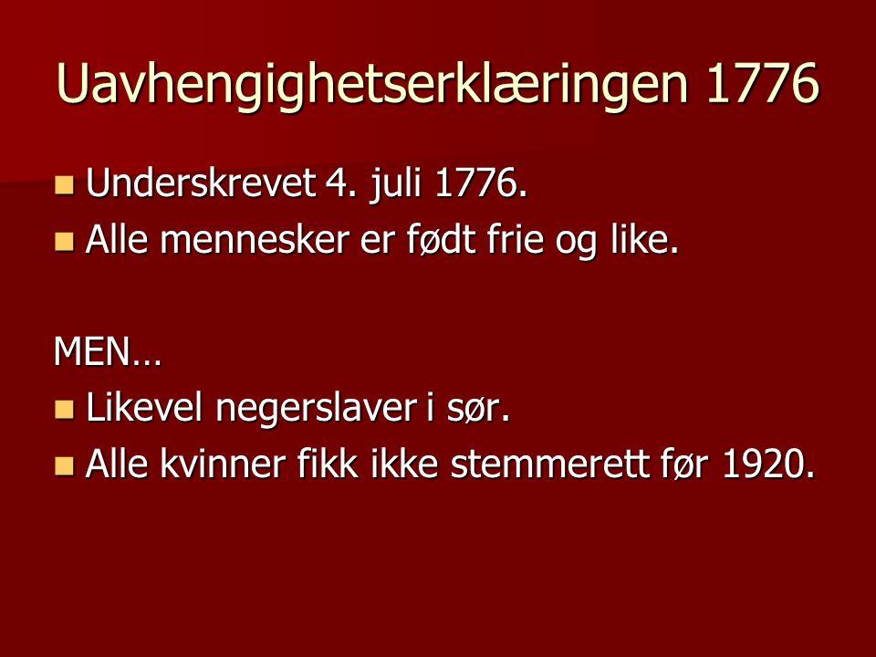 Uavhengighetserklæringen 1776  Underskrevet 4. juli 1776.  Alle mennesker er født frie og like. MEN…  Likevel negerslaver i sør.  Alle kvinner fik