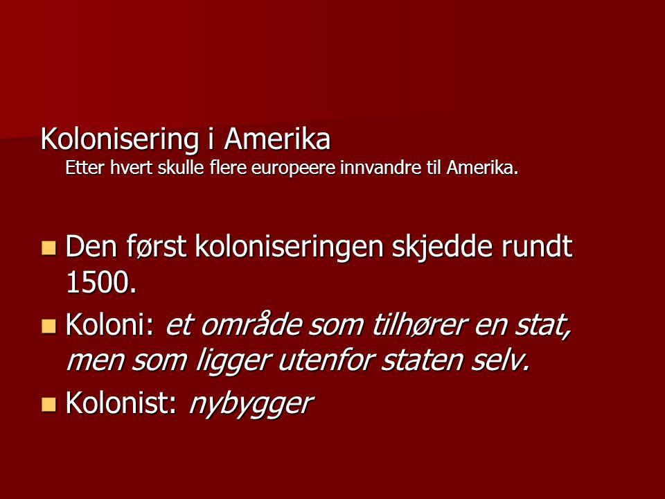 Kolonisering i Amerika Etter hvert skulle flere europeere innvandre til Amerika.  Den først koloniseringen skjedde rundt 1500.  Koloni: et område so