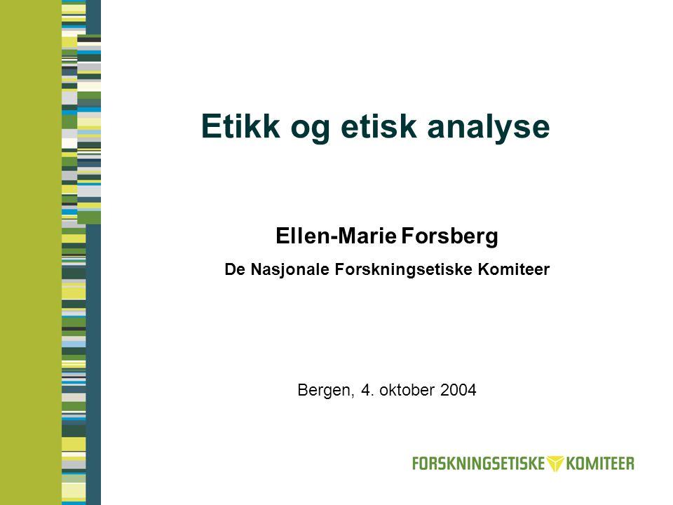 Etikk og etisk analyse Ellen-Marie Forsberg De Nasjonale Forskningsetiske Komiteer Bergen, 4. oktober 2004