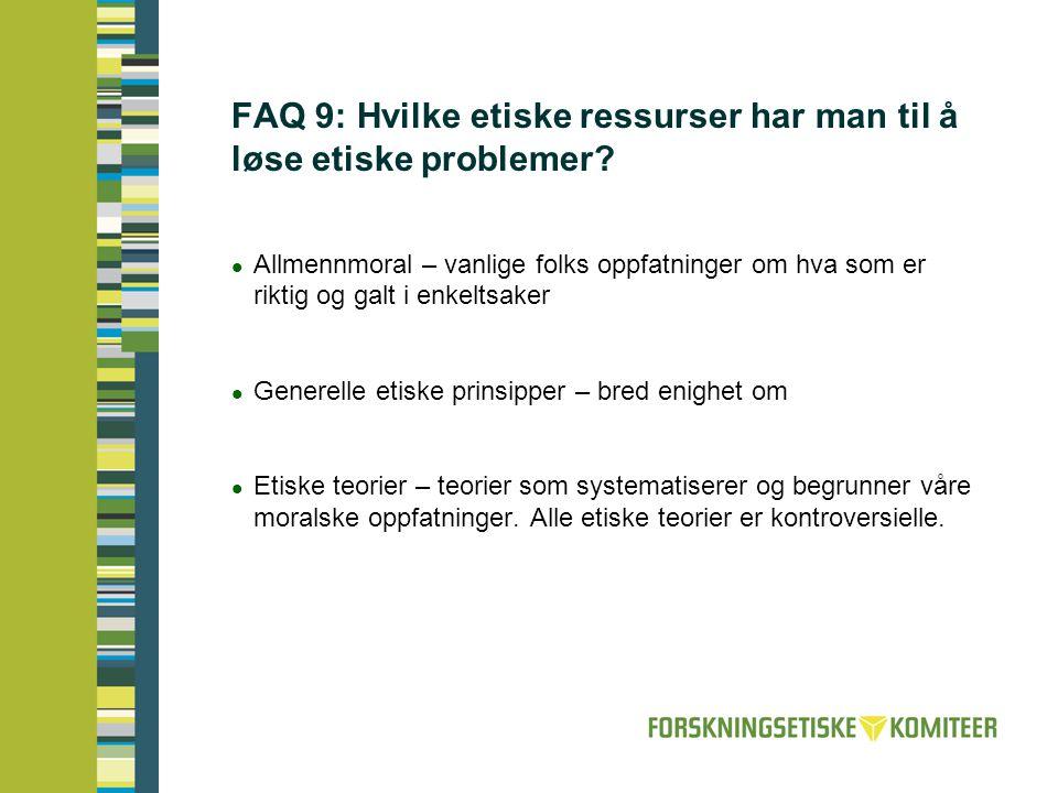 FAQ 9: Hvilke etiske ressurser har man til å løse etiske problemer?  Allmennmoral – vanlige folks oppfatninger om hva som er riktig og galt i enkelts