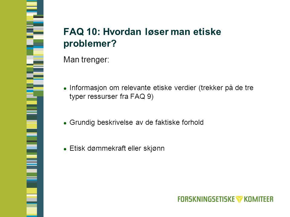 FAQ 10: Hvordan løser man etiske problemer? Man trenger:  Informasjon om relevante etiske verdier (trekker på de tre typer ressurser fra FAQ 9)  Gru