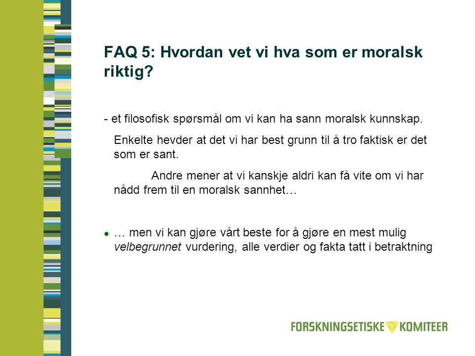 FAQ 5: Hvordan vet vi hva som er moralsk riktig? - et filosofisk spørsmål om vi kan ha sann moralsk kunnskap. Enkelte hevder at det vi har best grunn