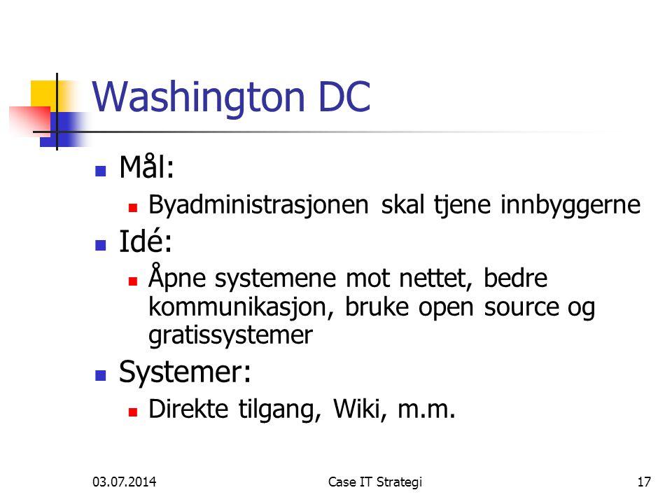 03.07.2014Case IT Strategi17 Washington DC  Mål:  Byadministrasjonen skal tjene innbyggerne  Idé:  Åpne systemene mot nettet, bedre kommunikasjon, bruke open source og gratissystemer  Systemer:  Direkte tilgang, Wiki, m.m.
