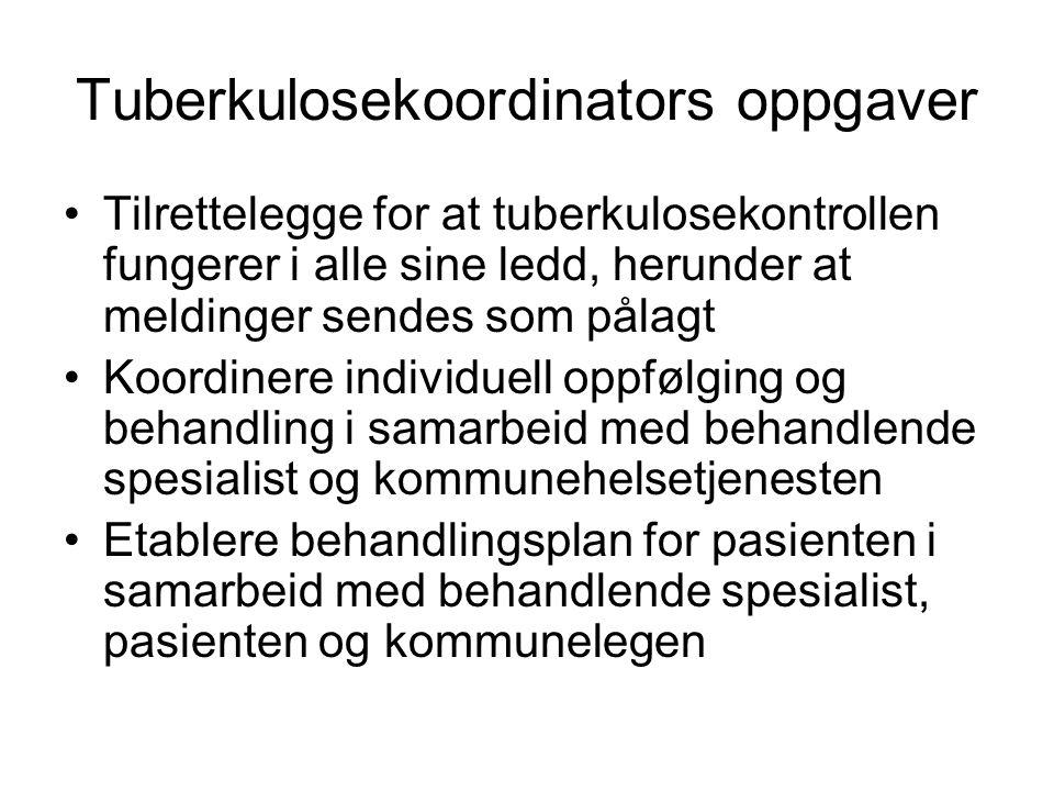 Tuberkulosekoordinators oppgaver •Tilrettelegge for at tuberkulosekontrollen fungerer i alle sine ledd, herunder at meldinger sendes som pålagt •Koord