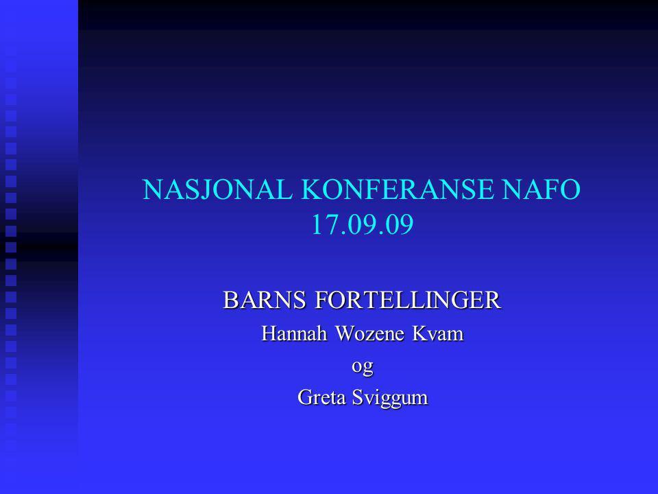 NASJONAL KONFERANSE NAFO 17.09.09 BARNS FORTELLINGER Hannah Wozene Kvam og Greta Sviggum