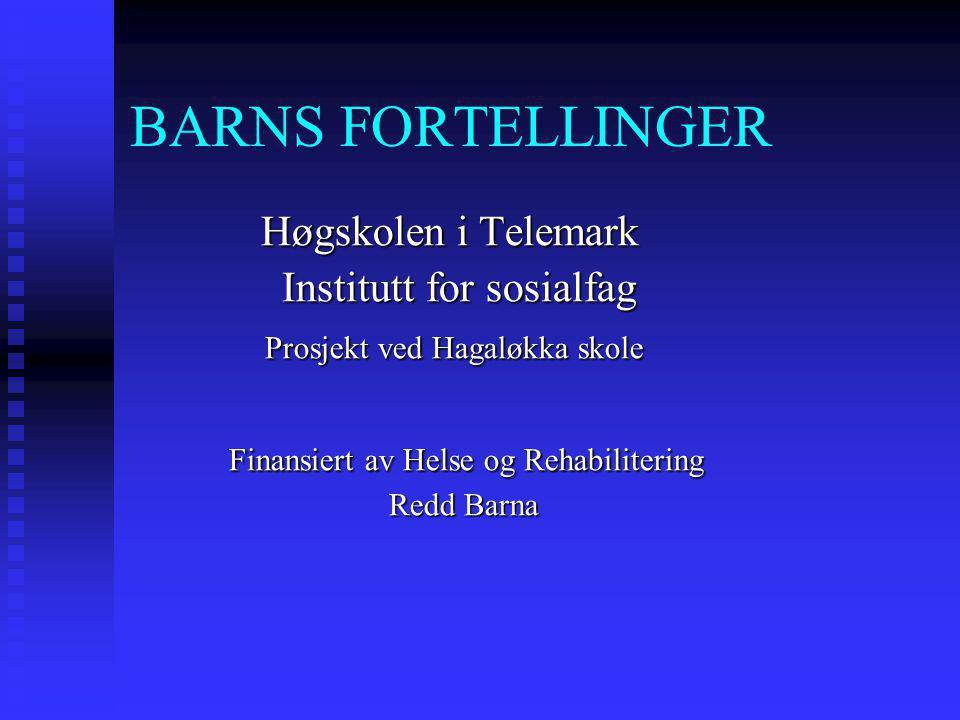 BARNS FORTELLINGER Høgskolen i Telemark Høgskolen i Telemark Institutt for sosialfag Institutt for sosialfag Prosjekt ved Hagaløkka skole Prosjekt ved