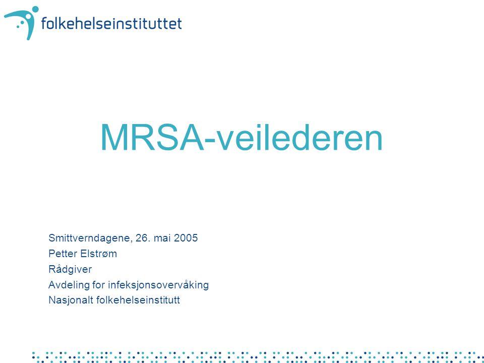 MRSA-veilederen Smittverndagene, 26. mai 2005 Petter Elstrøm Rådgiver Avdeling for infeksjonsovervåking Nasjonalt folkehelseinstitutt