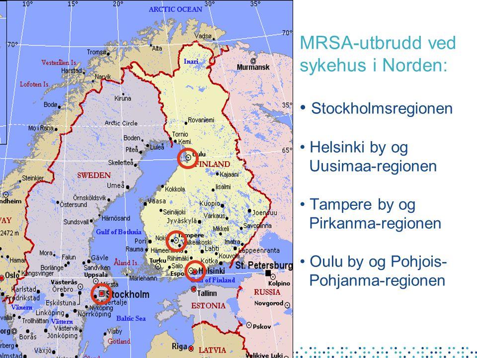 MRSA-utbrudd ved sykehus i Norden: • Stockholmsregionen • Helsinki by og Uusimaa-regionen • Tampere by og Pirkanma-regionen • Oulu by og Pohjois- Pohj