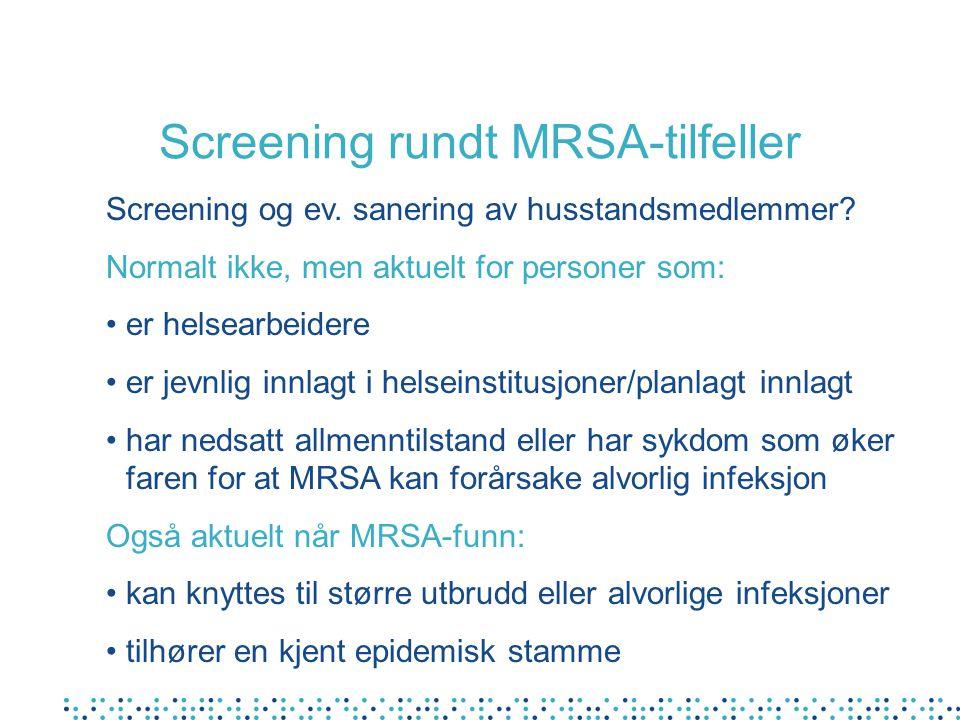 Screening rundt MRSA-tilfeller Screening og ev. sanering av husstandsmedlemmer? Normalt ikke, men aktuelt for personer som: • er helsearbeidere • er j