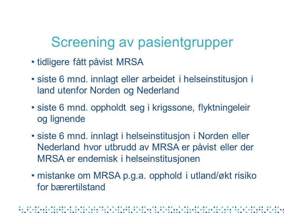 Screening av pasientgrupper • tidligere fått påvist MRSA • siste 6 mnd.