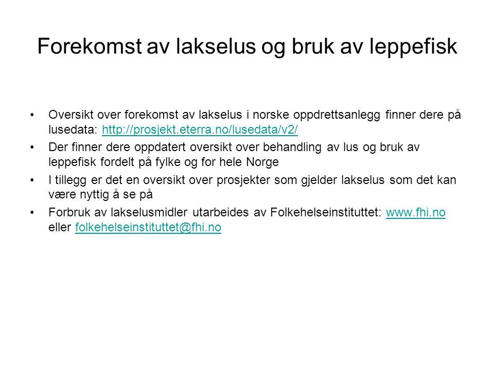 Forekomst av lakselus og bruk av leppefisk •Oversikt over forekomst av lakselus i norske oppdrettsanlegg finner dere på lusedata: http://prosjekt.eter