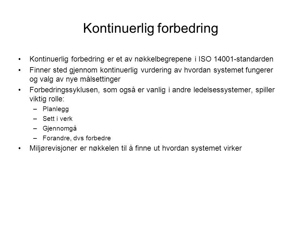Kontinuerlig forbedring •Kontinuerlig forbedring er et av nøkkelbegrepene i ISO 14001-standarden •Finner sted gjennom kontinuerlig vurdering av hvorda