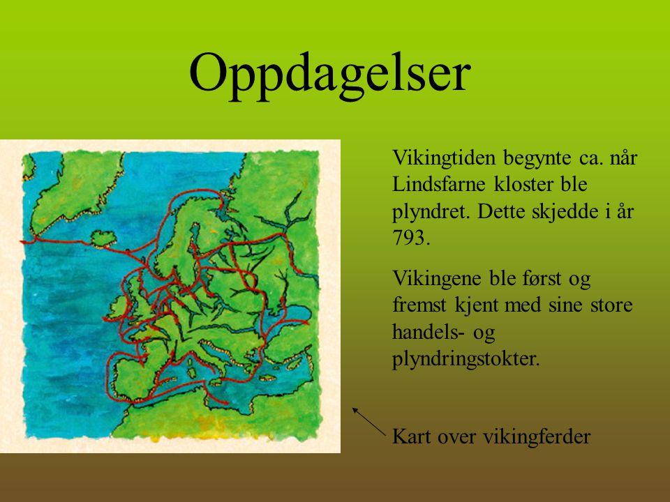 Oppdagelser Vikingtiden begynte ca. når Lindsfarne kloster ble plyndret. Dette skjedde i år 793. Vikingene ble først og fremst kjent med sine store ha