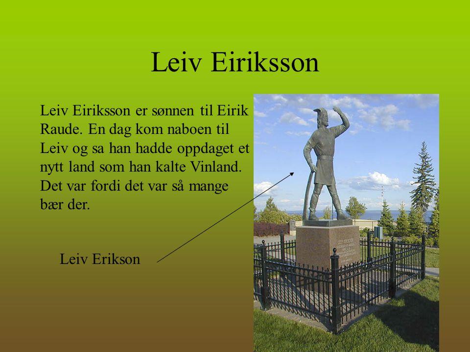 Leiv Eiriksson Leiv Eiriksson er sønnen til Eirik Raude. En dag kom naboen til Leiv og sa han hadde oppdaget et nytt land som han kalte Vinland. Det v