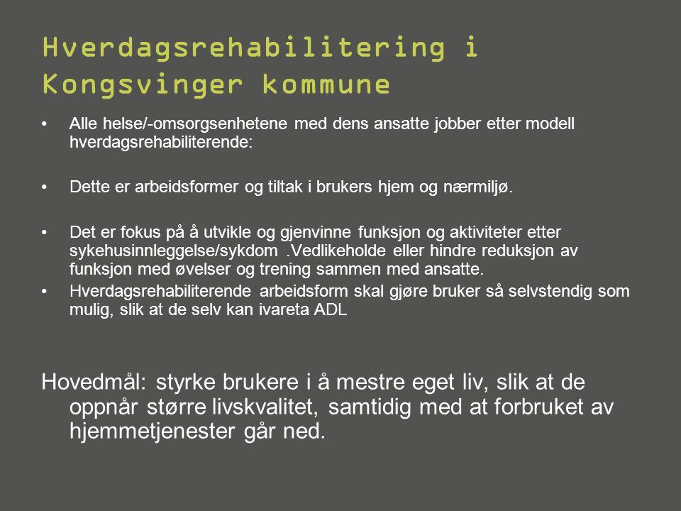 Hverdagsrehabilitering i Kongsvinger kommune •Alle helse/-omsorgsenhetene med dens ansatte jobber etter modell hverdagsrehabiliterende: •Dette er arbeidsformer og tiltak i brukers hjem og nærmiljø.
