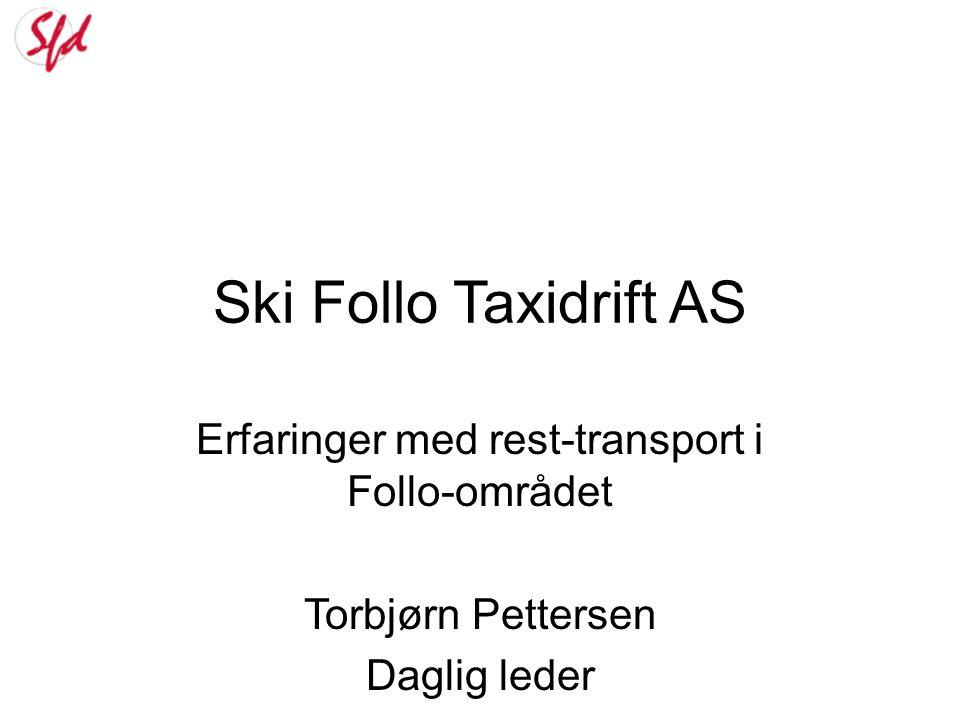 Ski Follo Taxidrift AS Erfaringer med rest-transport i Follo-området Torbjørn Pettersen Daglig leder