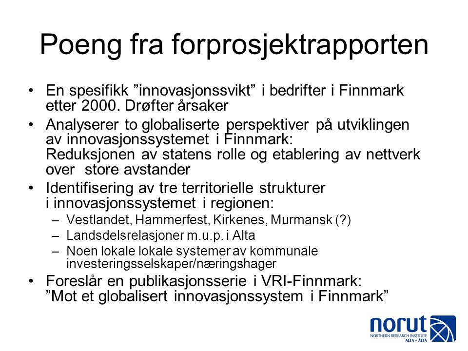 """Poeng fra forprosjektrapporten •En spesifikk """"innovasjonssvikt"""" i bedrifter i Finnmark etter 2000. Drøfter årsaker •Analyserer to globaliserte perspek"""