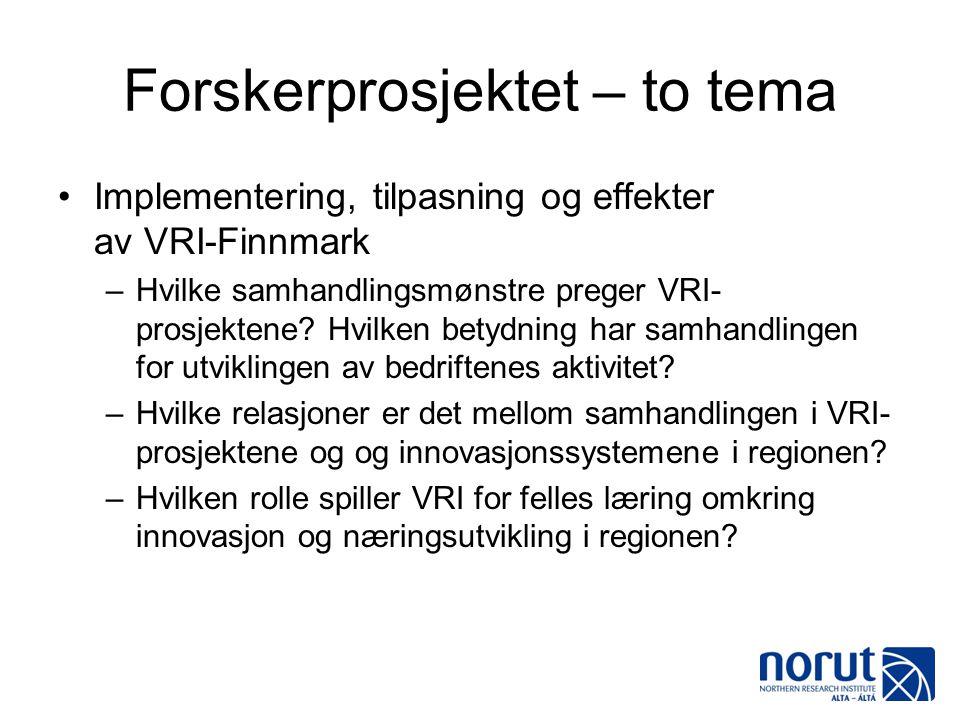 Forskerprosjektet – to tema •Implementering, tilpasning og effekter av VRI-Finnmark –Hvilke samhandlingsmønstre preger VRI- prosjektene? Hvilken betyd