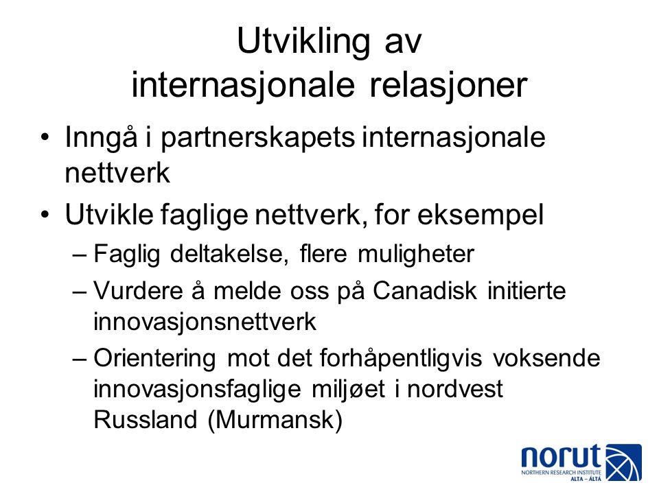 Utvikling av internasjonale relasjoner •Inngå i partnerskapets internasjonale nettverk •Utvikle faglige nettverk, for eksempel –Faglig deltakelse, fle