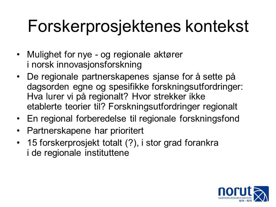 Forskerprosjektenes kontekst •Mulighet for nye - og regionale aktører i norsk innovasjonsforskning •De regionale partnerskapenes sjanse for å sette på