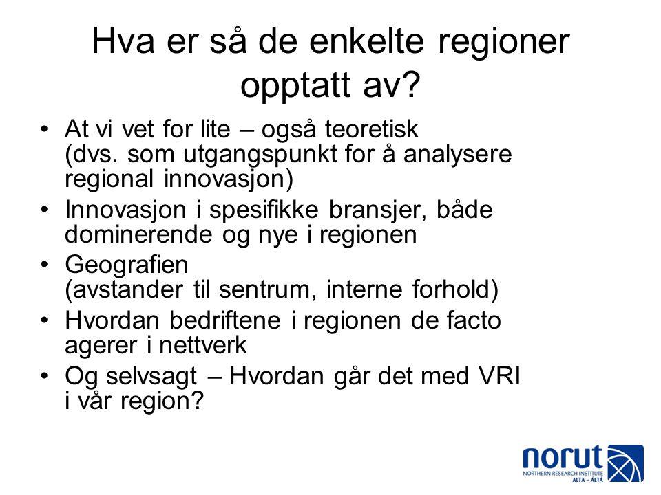Hva er så de enkelte regioner opptatt av? •At vi vet for lite – også teoretisk (dvs. som utgangspunkt for å analysere regional innovasjon) •Innovasjon
