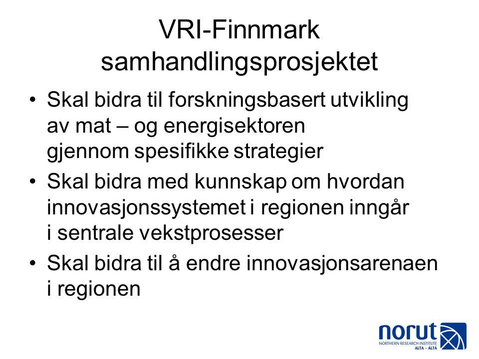 VRI-Finnmark samhandlingsprosjektet •Skal bidra til forskningsbasert utvikling av mat – og energisektoren gjennom spesifikke strategier •Skal bidra me