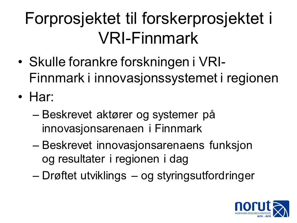 Forprosjektet til forskerprosjektet i VRI-Finnmark •Skulle forankre forskningen i VRI- Finnmark i innovasjonssystemet i regionen •Har: –Beskrevet aktø