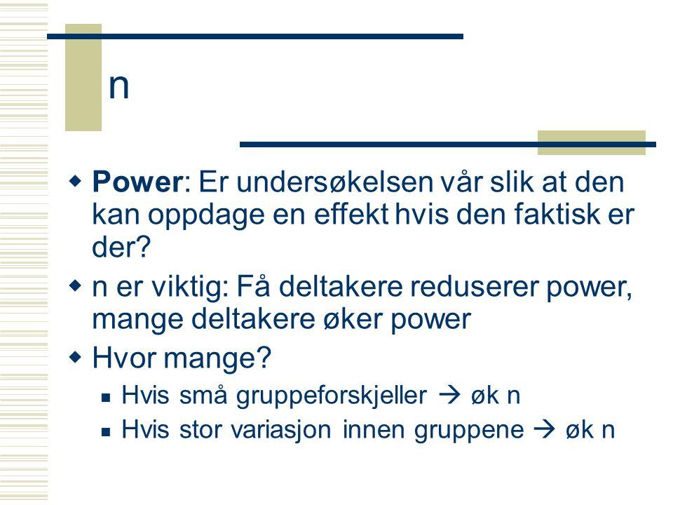 n  Power: Er undersøkelsen vår slik at den kan oppdage en effekt hvis den faktisk er der?  n er viktig: Få deltakere reduserer power, mange deltaker