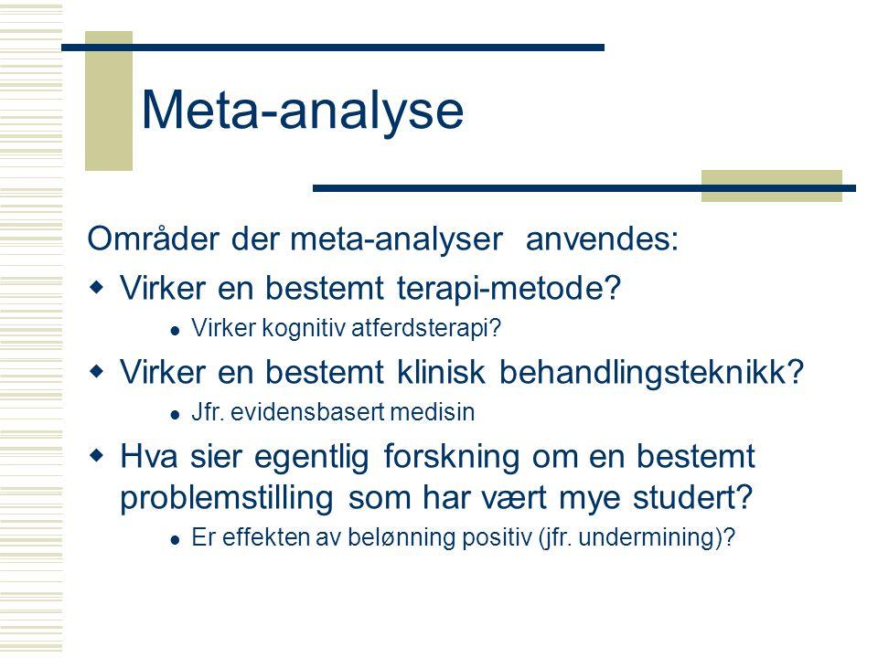 Meta-analyse Områder der meta-analyser anvendes:  Virker en bestemt terapi-metode?  Virker kognitiv atferdsterapi?  Virker en bestemt klinisk behan