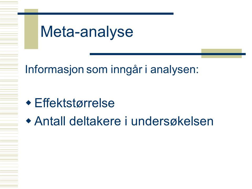 Meta-analyse Informasjon som inngår i analysen:  Effektstørrelse  Antall deltakere i undersøkelsen